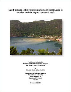 Land-use and sedimentation patterns in Saint Lucia in relation to their impacts on coral reefs / by Chantale Begin & Isabelle Ce.
